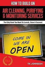 How Build an Air Cleaning Purifying Monitoring Services B by Johnson T K