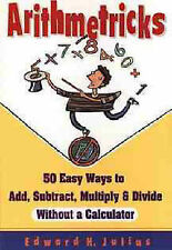 Arithmetricks: 50 Easy Ways to Add, Subtract, Multiply and Divide without a...