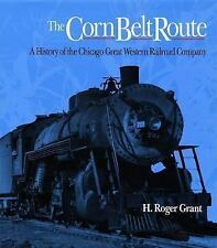 The Corn Belt Route: A History of the Chicago Great Western Railroad C-ExLibrary