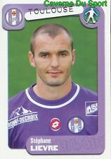 386 STEPHANE LIEVRE FRANCE TOULOUSE.FC TFC STICKER FOOT 2005 PANINI