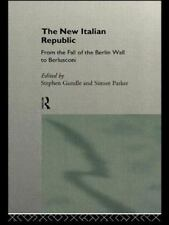 The New Italian Republic : From the Fall of the Berlin Wall to Berlusconi...