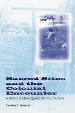 Sacred Sites and the Colonial Encounter : A History of Meaning and Memory in Gha