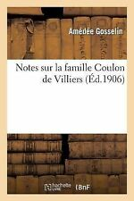 Notes Sur la Famille Coulon de Villiers by Gosselin-A (2013, Paperback)