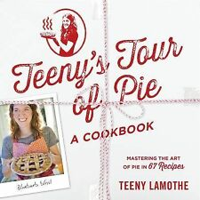 Teeny's Tour of Pie: A Cookbook by Lamothe, Teeny