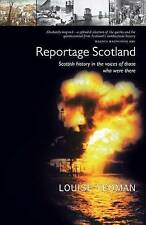 Reportage Scotland: Scottish History in the Voices of Those Who Were There by...