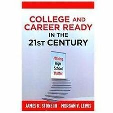 College and Career Ready in the 21st Century : Making High School Matter by...