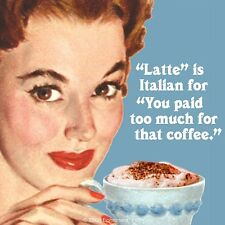 """Coaster """"LATTE"""" IS ITALIAN FOR """"YOU PAID TOO MUCH FOR THAT COFFEE Fun gift Retro"""