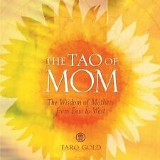 The Tao of Mom : The Wisdom of Mothers from East to West by Taro Gold (2004,...