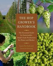 The Hop Grower's Handbook : The Essential Guide for Sustainable, Small-Scale...