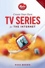 Create Your Own TV Series for the Internet-2nd Edition by Ross Brown (2014,...