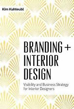 Branding Interior Design : Visibilty and Business Strategy for Interior...