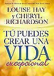 Tu Puedes Crear una Vida Excepcional by Louise L. Hay and Cheryl Richardson...