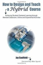 How to Design and Teach a Hybrid Course: Achieving Student-Centered Learning t..