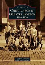 Child Labor in Greater Boston: 1880-1920 Images of America