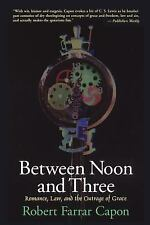 Between Noon and Three : Romance, Law, and the Outrage of Grace by Robert...
