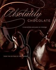 Absolutely Chocolate : Irresistible Excuses to Indulge by Martha Holmberg...