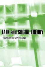 Talk and Social Theory : Ecologies of Speaking and Listening in Everyday Life...