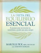 La Dieta del Equilibrio Esencial: 4 semanas para incrementar su metabolismo y pe