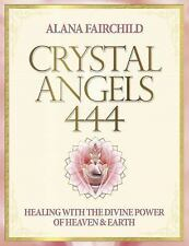 Crystal Angels 444 : Healing with the Divine Power of Heaven and Earth (2014,...