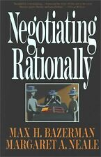 Negotiating Rationally by Max H. Bazerman and Margaret A. Neale (1994,...