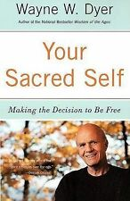 Your Sacred Self: Making the Decision to be Free by Wayne W. Dyer (Paperback,...