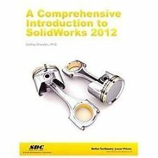 A Comprehensive Introduction to SolidWorks 2012 by Godfrey Onwubolu (2012,...