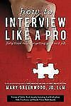 NEW - How To Interview Like A Pro: Forty-Three Rules For Getting Your Next Job