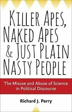 Killer Apes, Naked Apes, and Just Plain Nasty People : The Misuse and Abuse...
