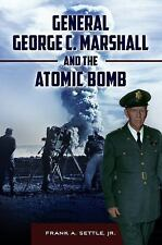 General George C. Marshall and the Atomic Bomb, Settle Jr., Frank A., New Book