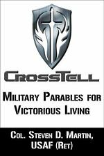 Crosstell : Military Parables for Victorious Living by Steven Martin (2013,...