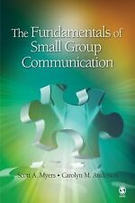 The Fundamentals of Small Group Communication by Scott A. Myers and Carolyn...