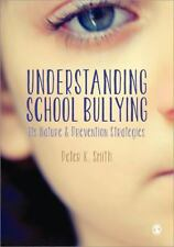 Understanding School Bullying : Its Nature and Prevention Strategies by Peter...