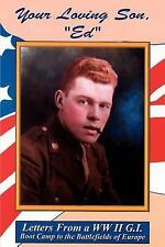 """Your Loving Son, """"ed"""" : Letters from a World War Two G.i. -- Boot Camp to the..."""