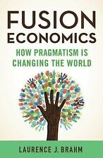 Fusion Economics : How Pragmatism Is Changing the World by Laurence J. Brahm...