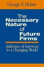 The Necessary Nature of Future Firms: Attributes of Survivors in a Changing Worl