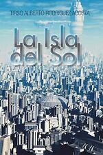 La Isla Del Sol by Tirso Alberto Rodrigez (2014, Hardcover)
