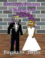 The Puppy Princess in Wedding Bells by Reyana N. Torres (2013, Paperback)