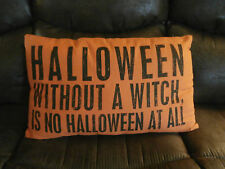 "Halloween Pillow "" HALLOWEEN WITHOUT A WITCH IS NO HALLOWEEN AT ALL "" 25"" x 15"""