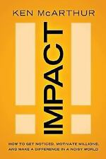 Impact: How to Get Noticed, Motivate Millions, and Make a Difference in a Noisy