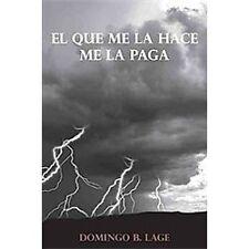 El Que Me la Hace Me la Paga by Domingo B. Lage (2012, Paperback)