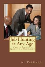 Job Hunting at Any Age : Career Adviser's Guide to a New Start by Al Palumbo...