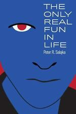 The Only Real Fun in Life by Peter Salajka (2013, Paperback)