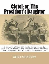 Clotel; or, The President's Daughter: A Narrative of Slave Life in the United St