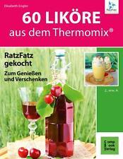 60 Liköre aus dem Thermomix / RatzFatz gekocht zum Genießen und Verschenken /