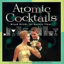 Atomic Cocktails : Mixed Drinks for Modern Times by Gideon Bosker, Reed Darmon a