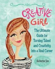 The Creative Girl : The Ultimate Guide for Turning Talent and Creativity into...