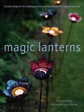 Magic Lanterns : Creative Projects for Making and Decorating Lanterns