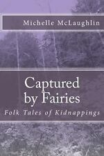 Captured by Fairies: Folk Tales of Kidnappings by Michelle McLaughlin (2013,...
