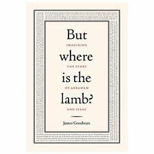 But Where Is the Lamb? : Imagining the Story of Abraham and Isaac by James E....