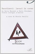 Esordienti: lavori in corso. Da Dacia Maraini a Paolo Giordano. Trenta consigli